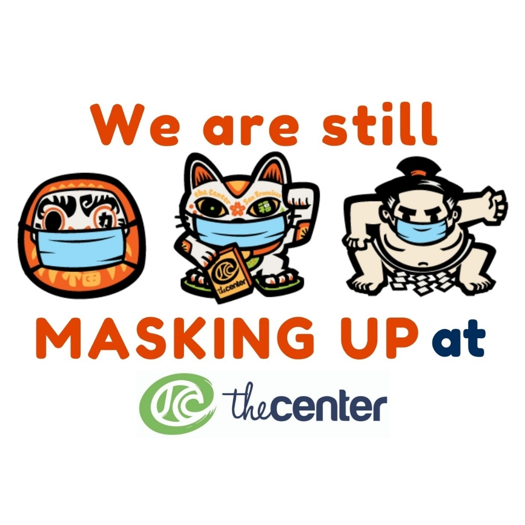 We are still masking up at the Center